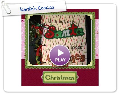 Click to play this Smilebox scrapbook: Kaitlin's Cookies