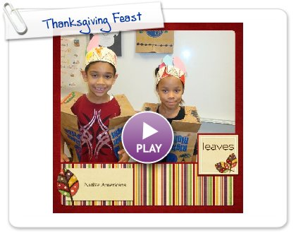 Click to play this Smilebox scrapbook: Thanksgiving Feast