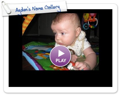 Click to play this Smilebox slideshow: Ayden's Name Gallery