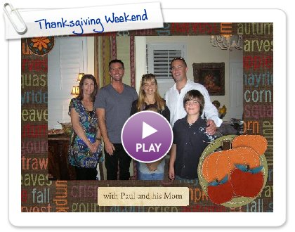 Click to play this Smilebox slideshow: Thanksgiving Weekend