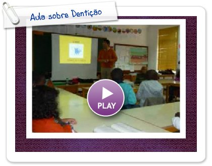 Click to play this Smilebox collage: Aula sobre Dentição