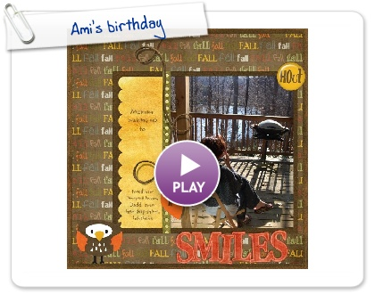 Click to play this Smilebox scrapbook: Ami's birthday