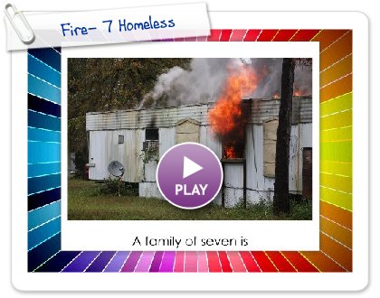 Click to play this Smilebox slideshow: Fire- 7 Homeless