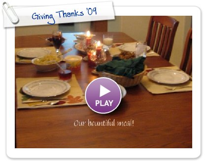 Click to play this Smilebox slideshow: Giving Thanks '09