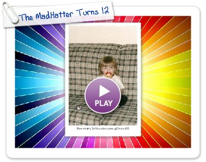 Click to play this Smilebox slideshow: The MadHatter Turns 12!