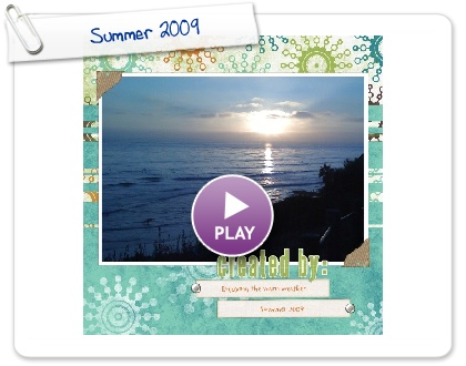 Click to play this Smilebox scrapbook: Summer 2009