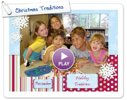 Click to play this Smilebox scrapbook: Christmas Traditions