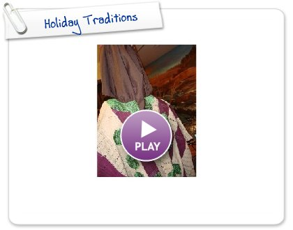 Click to play this Smilebox slideshow: Holiday Traditions