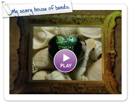 Click to play this Smilebox slideshow: My scary house of beads.