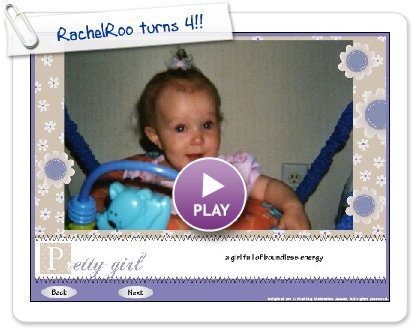Click to play this Smilebox slideshow: RachelRoo turns 4!!