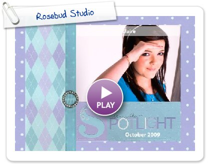 Click to play this Smilebox scrapbook: Rosebud Studio