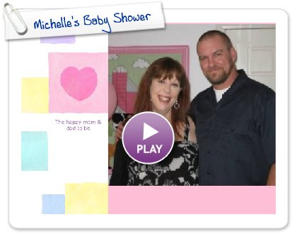 Click to play this Smilebox slideshow: Michelle's Baby Shower