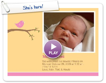 Click to play this Smilebox greeting: She's here!