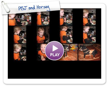 Click to play this Smilebox slideshow: PBJ and Horsey