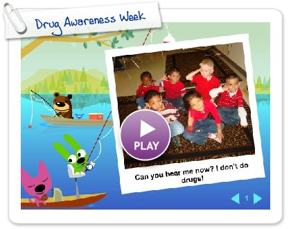 Click to play this Smilebox slideshow: Drug Awareness Week
