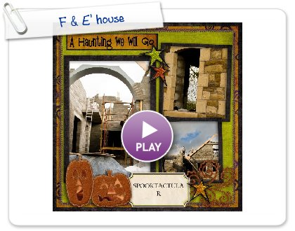 Click to play this Smilebox scrap pages: F & E' house