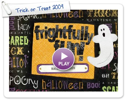 Click to play this Smilebox slideshow: Trick or Treat 2009