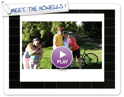 Click to play this Smilebox slideshow: MEET THE HOWELLS