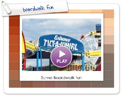 Click to play this Smilebox slideshow: boardwalk fun