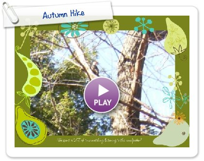 Click to play this Smilebox slideshow: Autumn Hike