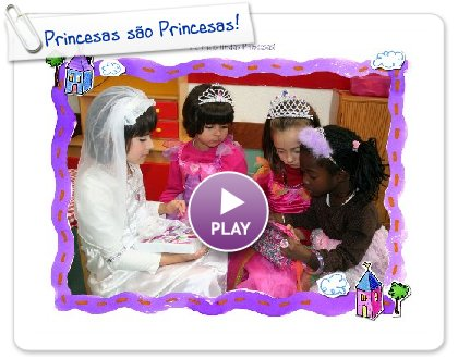Click to play this Smilebox greeting: Princesas são Princesas!