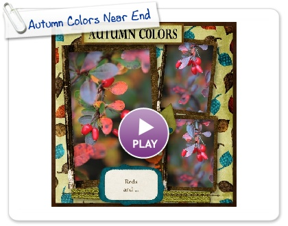 Click to play this Smilebox scrapbook: Autumn Colors Near End