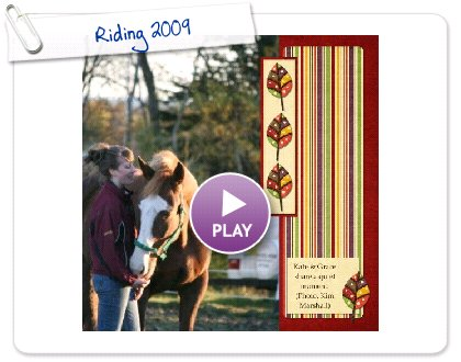 Click to play this Smilebox scrapbook: Riding 2009