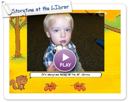 Click to play this Smilebox slideshow: Storytime at the Library