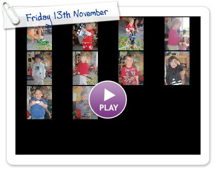 Click to play this Smilebox slideshow: Friday 13th November