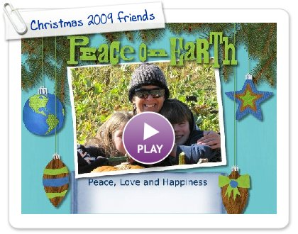 Click to play this Smilebox greeting: Christmas 2009v~ Peace on Earth