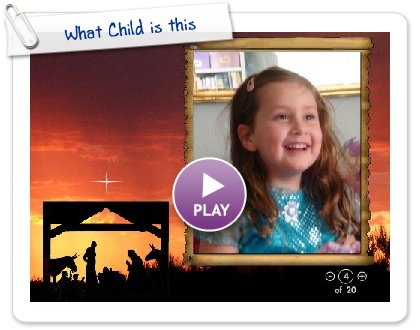 Click to play this Smilebox slideshow: What Child is this