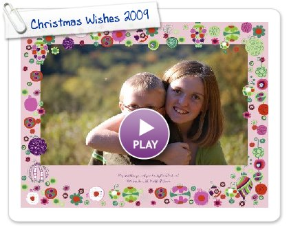 Click to play this Smilebox greeting: Christmas Wishes 2009