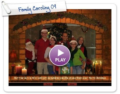 Click to play this Smilebox slideshow: Family Caroling 09