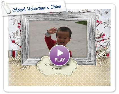 Click to play this Smilebox slideshow: Global Volunteers China