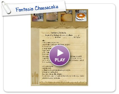 Click to play this Smilebox recipe: Fantasia Cheesecake