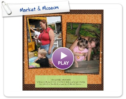 Click to play this Smilebox scrapbook: Market & Museum