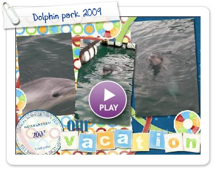 Click to play this Smilebox scrapbook: Dolphin park 2009