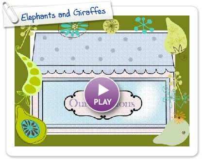 Click to play this Smilebox slideshow: Elephants and Giraffes