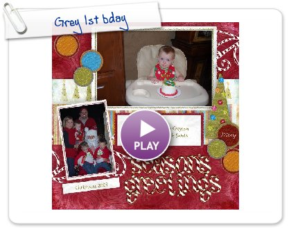 Click to play this Smilebox scrapbook: Grey 1st bday