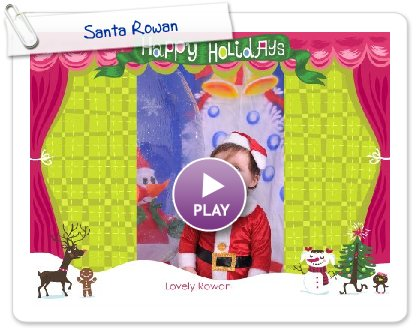 Click to play this Smilebox greeting: Santa Rowan