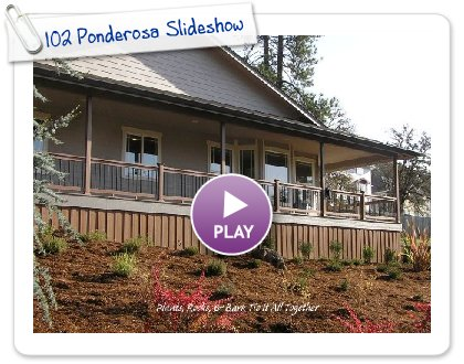 Click to play this Smilebox slideshow: 102 Ponderosa Slideshow