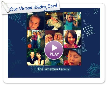 Click to play this Smilebox greeting: Our Virtual Holiday Card