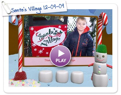 Click to play this Smilebox slideshow: Santa's Village 12-09-09
