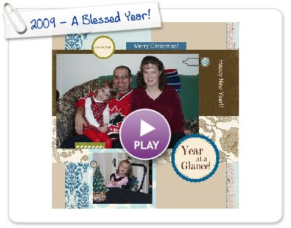 Click to play this Smilebox scrapbook: 2009 - A Blessed Year!