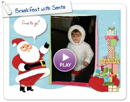 Click to play this Smilebox slideshow: Breakfast with Santa