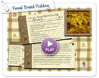 Click to play this Smilebox recipe: Fennel Bread Pudding