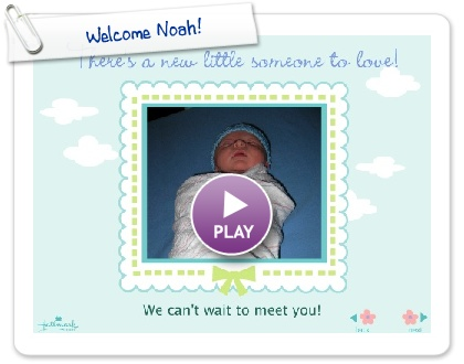 Click to play this Smilebox slideshow: Welcome Noah!