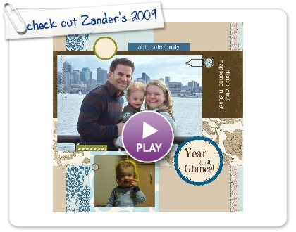 Click to play this Smilebox scrapbook: check out Zander's 2009