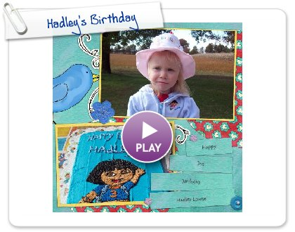Click to play this Smilebox scrapbook: Hadley's Birthday