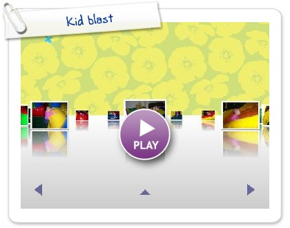 Click to play this Smilebox slideshow: Kid blast